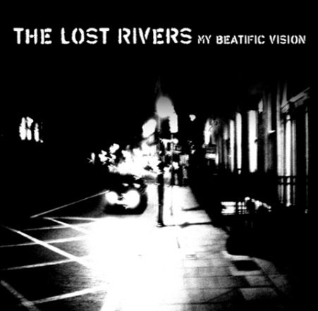 The Lost Rivers - My Beatific Vision